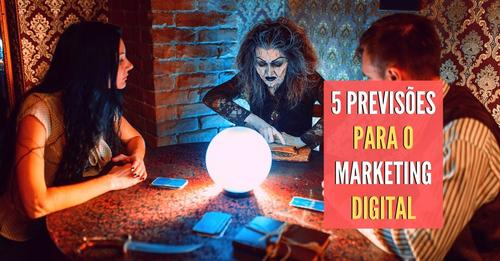 5 previsões para o marketing digital até o final de 2019