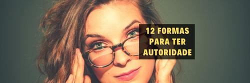 12 formas incríveis de criar autoridade nas redes sociais