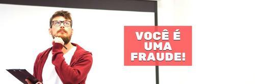 Você se sente uma fraude? A culpa não é sua